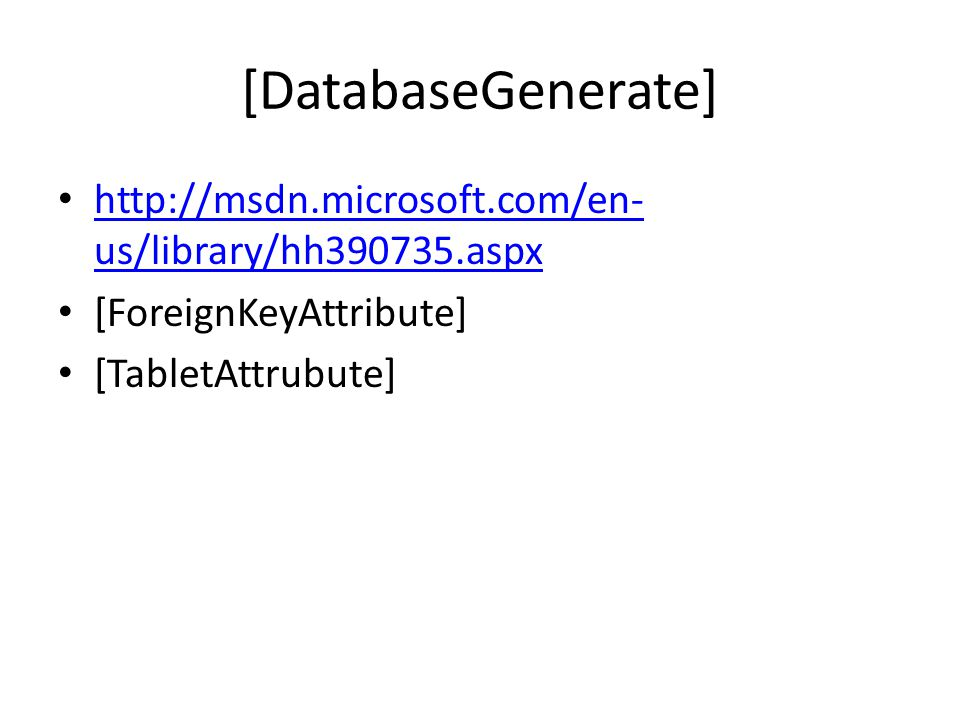 [DatabaseGenerate] http://msdn.microsoft.com/en-us/library/hh390735.aspx.